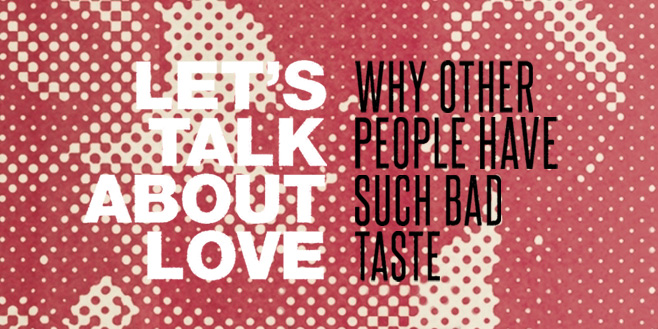 Paper Trail: Let's Talk About Love: Why Other People Have Such Bad Taste