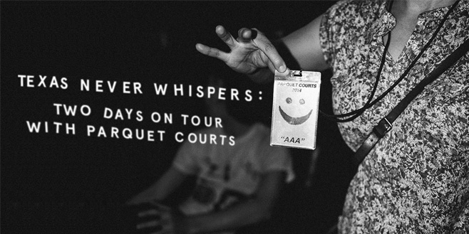 Articles: Texas Never Whispers: Two Days on Tour With Parquet Courts