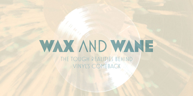 Articles: Wax and Wane: The Tough Realities Behind Vinyl's Comeback
