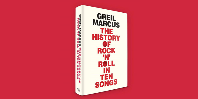 Paper Trail: Greil Marcus: The History of Rock 'n' Roll in Ten Songs
