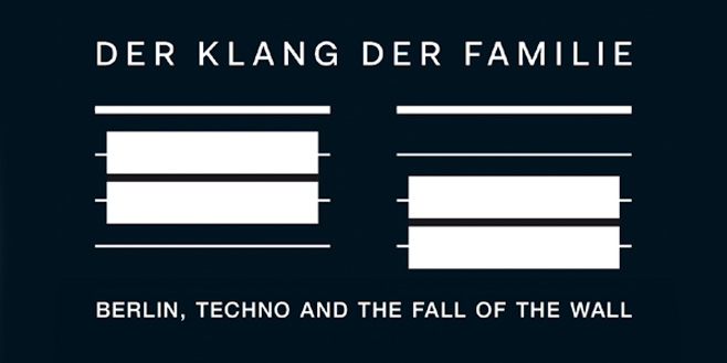 Articles: Der Klang Der Familie: Berlin, Techno and the Fall of the Wall