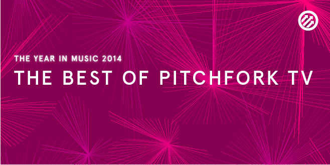 Staff Lists: The Best of Pitchfork.tv 2014