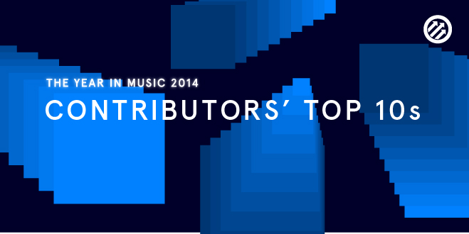 Staff Lists: The Year in Music 2014: Contributors' Top 10s