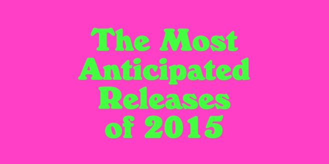 Staff Lists: The Most Anticipated Releases of 2015