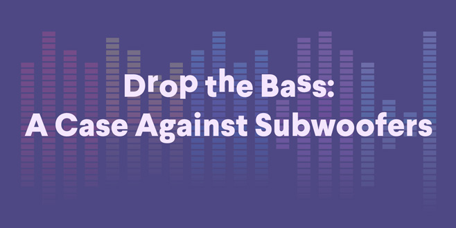 Op-Ed: Drop the Bass: A Case Against Subwoofers