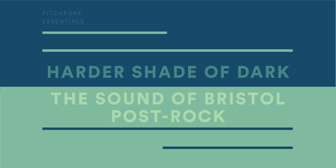 Pitchfork Essentials: Harder Shade of Dark: The Sound of Bristol Post-Rock