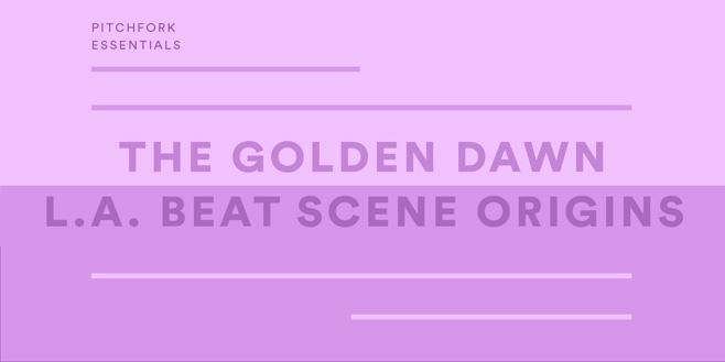 Pitchfork Essentials: The Golden Dawn: L.A. Beat Scene Origins
