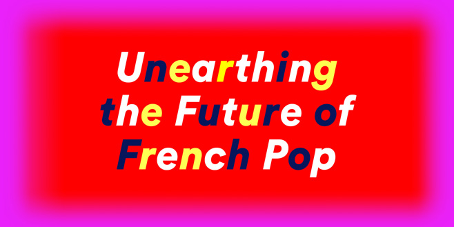 Articles: Unearthing the Future of French Pop