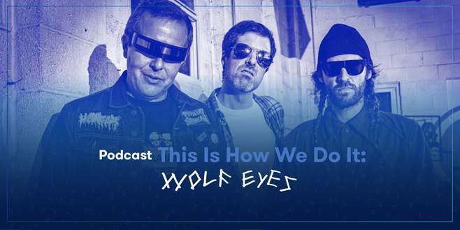 Podcasts: This Is How We Do It: Wolf Eyes