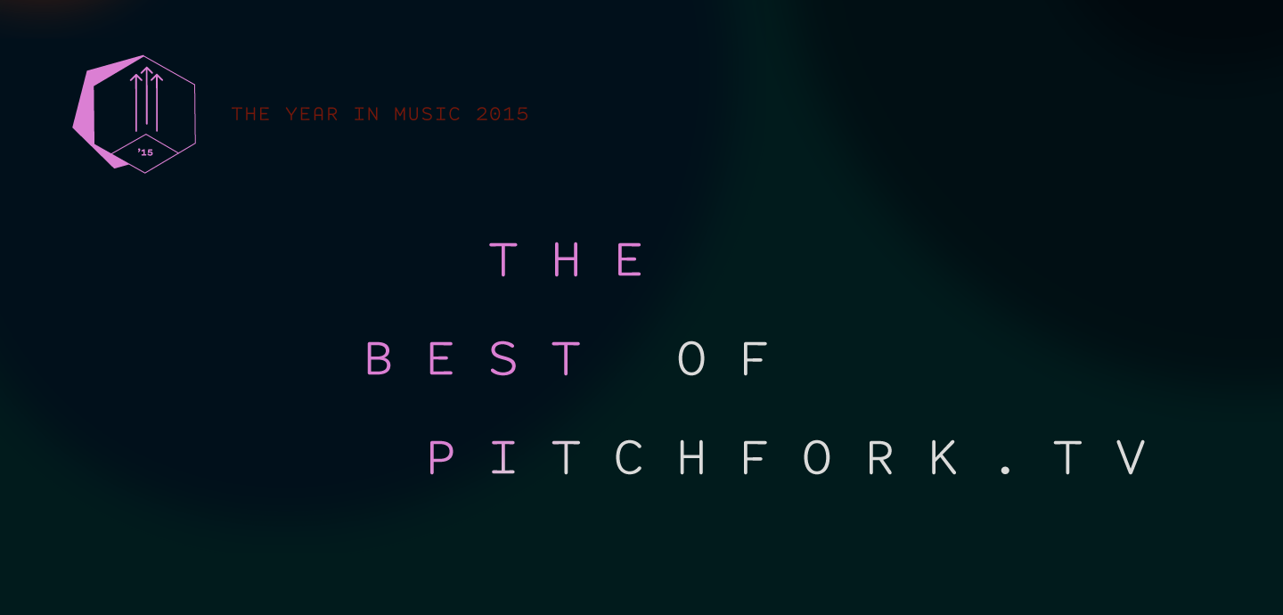 Staff Lists: The Best of Pitchfork.tv 2015