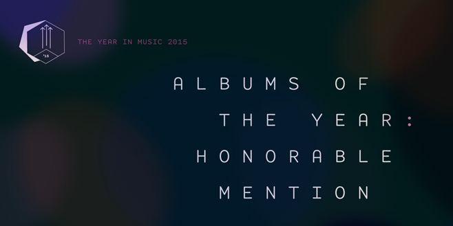 Staff Lists: Albums of the Year 2015: Honorable Mention