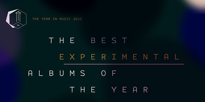 Staff Lists: The Best Experimental Albums of 2015