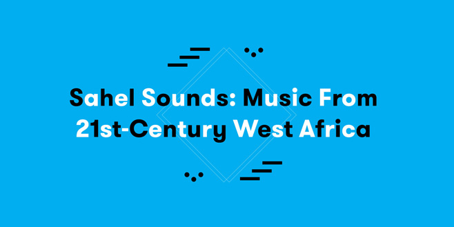 Articles: Sahel Sounds: Music From 21st-Century West Africa