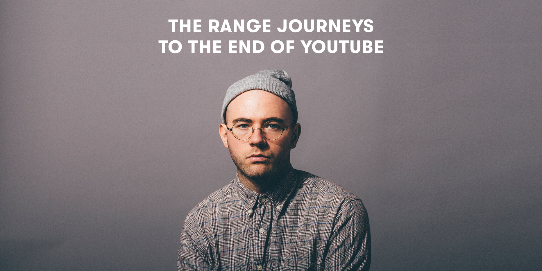 Interviews: The Range Journeys to the End of YouTube