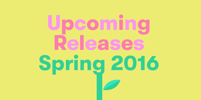 The Pitchfork Guide to Upcoming Releases: Spring 2016